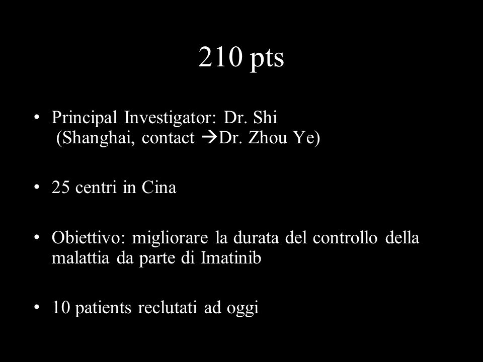 210 pts Principal Investigator: Dr. Shi (Shanghai, contact Dr. Zhou Ye) 25 centri in Cina.