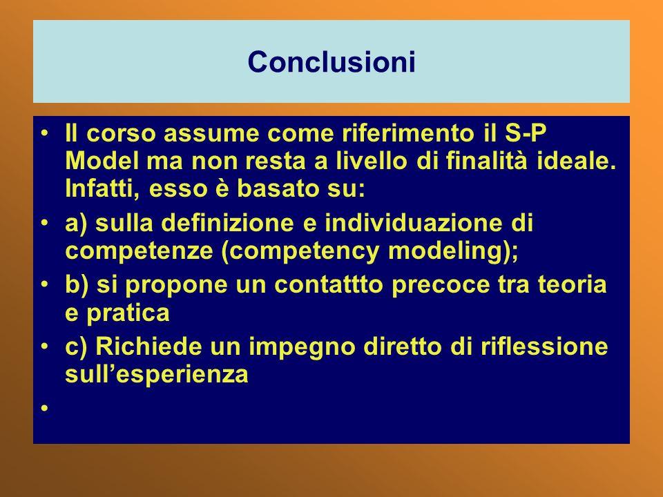 Conclusioni Il corso assume come riferimento il S-P Model ma non resta a livello di finalità ideale. Infatti, esso è basato su: