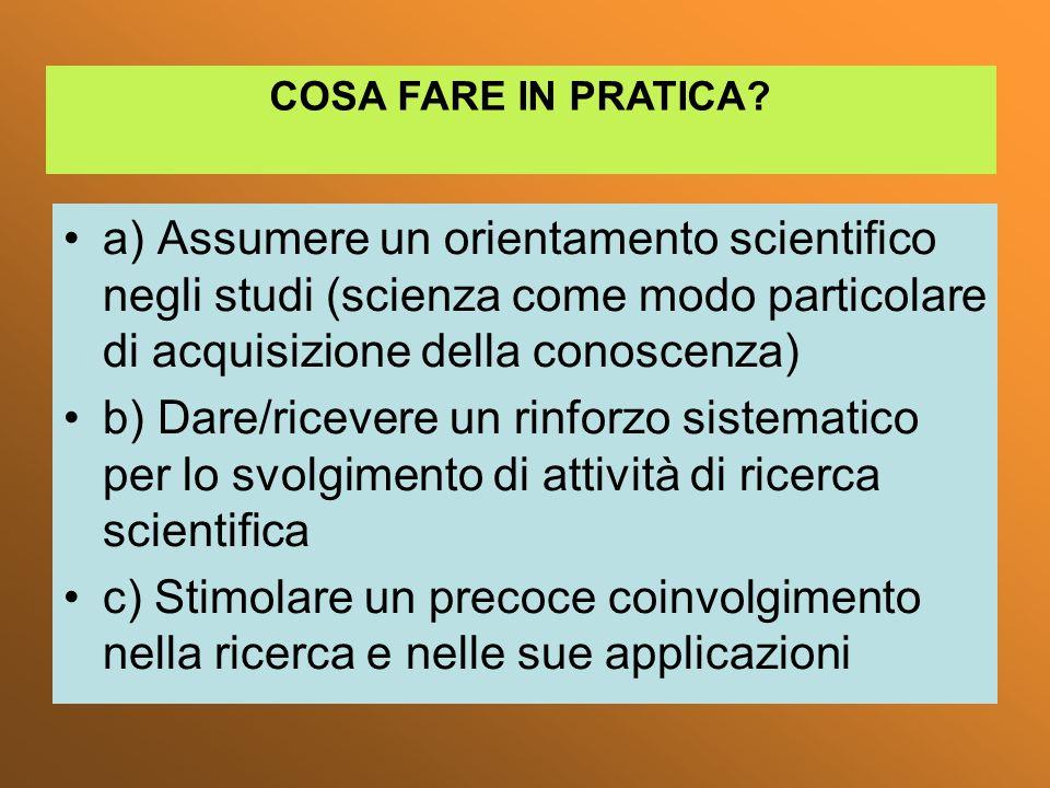 COSA FARE IN PRATICA a) Assumere un orientamento scientifico negli studi (scienza come modo particolare di acquisizione della conoscenza)