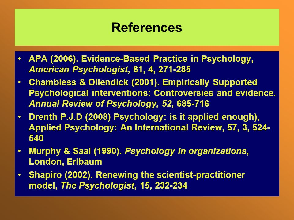 References APA (2006). Evidence-Based Practice in Psychology, American Psychologist, 61, 4, 271-285.