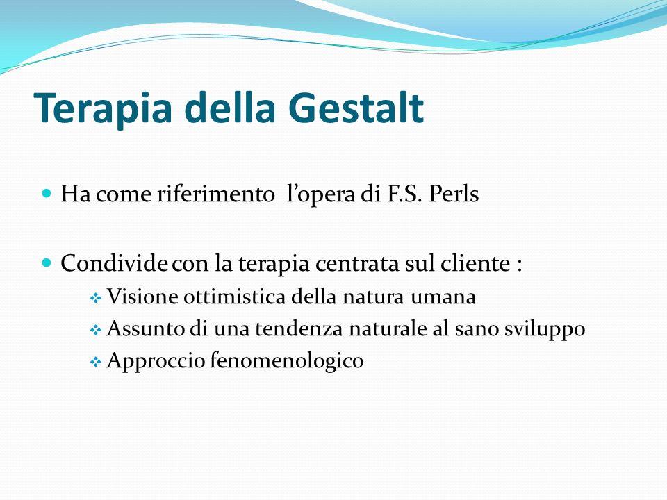 Terapia della Gestalt Ha come riferimento l'opera di F.S. Perls