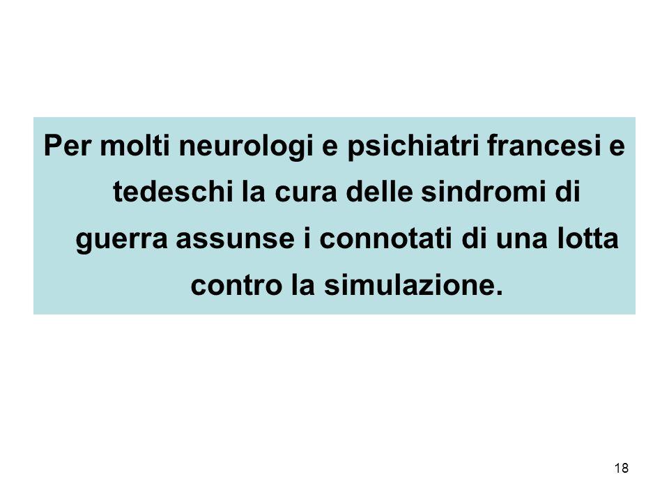 Per molti neurologi e psichiatri francesi e tedeschi la cura delle sindromi di guerra assunse i connotati di una lotta contro la simulazione.