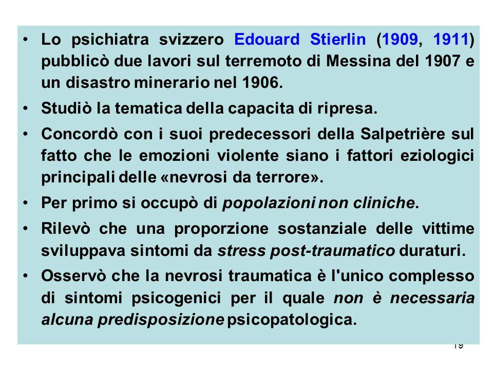 Lo psichiatra svizzero Edouard Stierlin (1909, 1911) pubblicò due lavori sul terremoto di Messina del 1907 e un disastro minerario nel 1906.