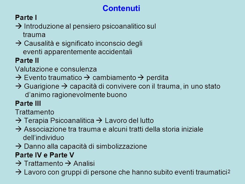 Contenuti Parte I.  Introduzione al pensiero psicoanalitico sul. trauma.  Causalità e significato inconscio degli.