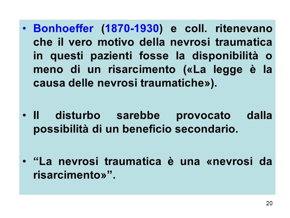 Bonhoeffer (1870-1930) e coll. ritenevano che il vero motivo della nevrosi traumatica in questi pazienti fosse la disponibilità o meno di un risarcimento («La legge è la causa delle nevrosi traumatiche»).