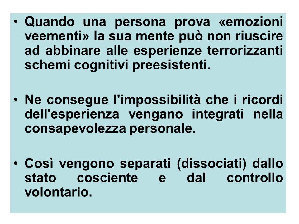 Quando una persona prova «emozioni veementi» la sua mente può non riuscire ad abbinare alle esperienze terrorizzanti schemi cognitivi preesistenti.