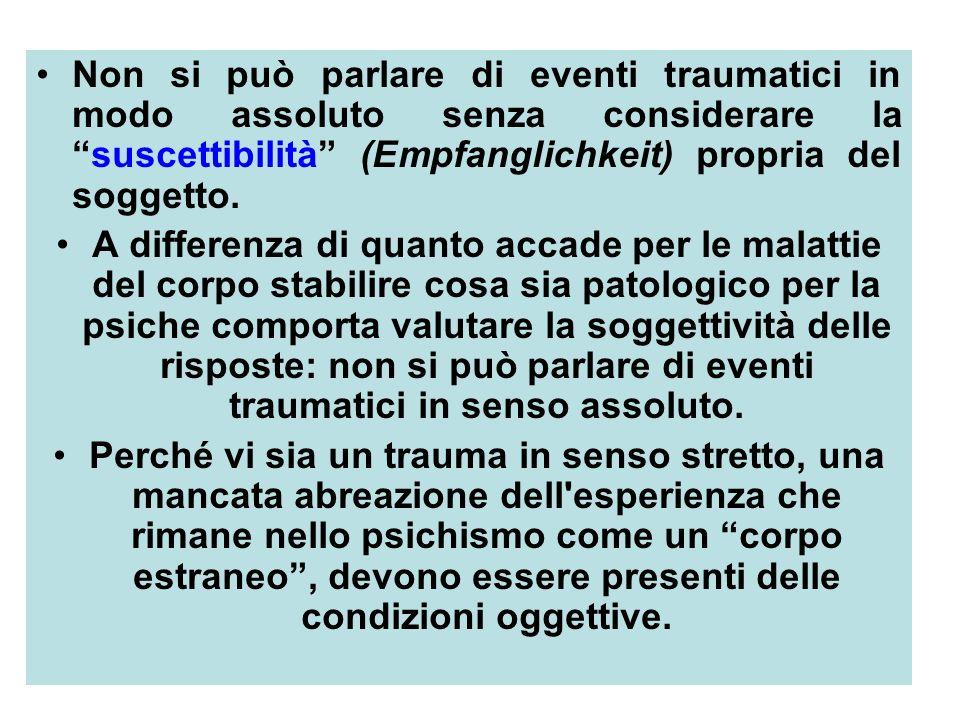 Non si può parlare di eventi traumatici in modo assoluto senza considerare la suscettibilità (Empfanglichkeit) propria del soggetto.
