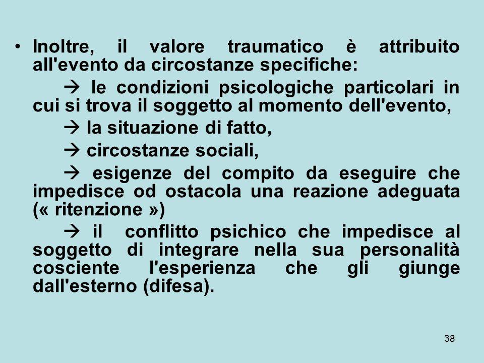 Inoltre, il valore traumatico è attribuito all evento da circostanze specifiche: