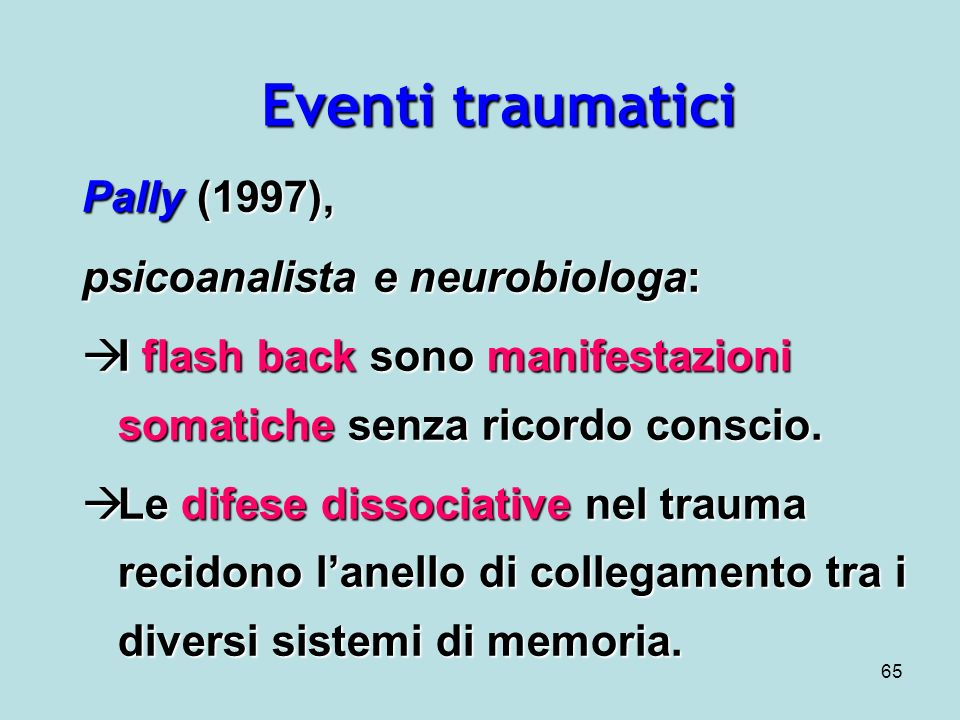 Eventi traumatici Pally (1997), psicoanalista e neurobiologa: