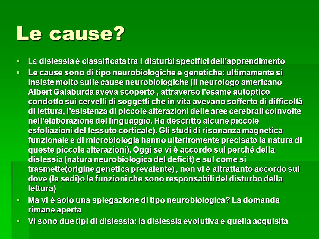 Le cause La dislessia è classificata tra i disturbi specifici dell apprendimento.