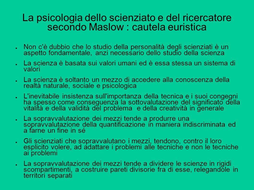 La psicologia dello scienziato e del ricercatore secondo Maslow : cautela euristica