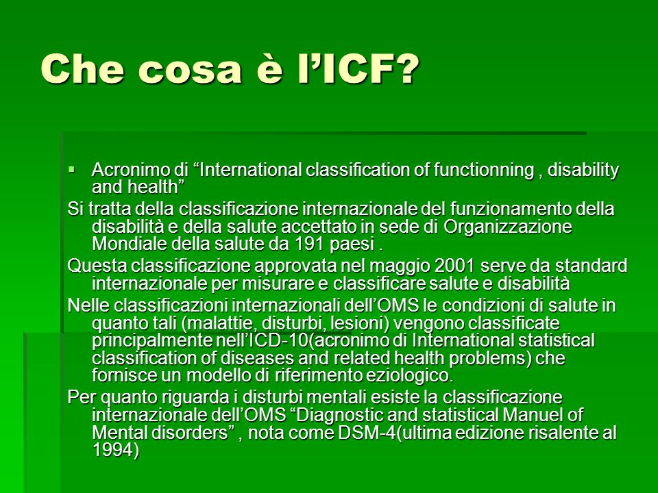 Che cosa è l'ICF Acronimo di International classification of functionning , disability and health
