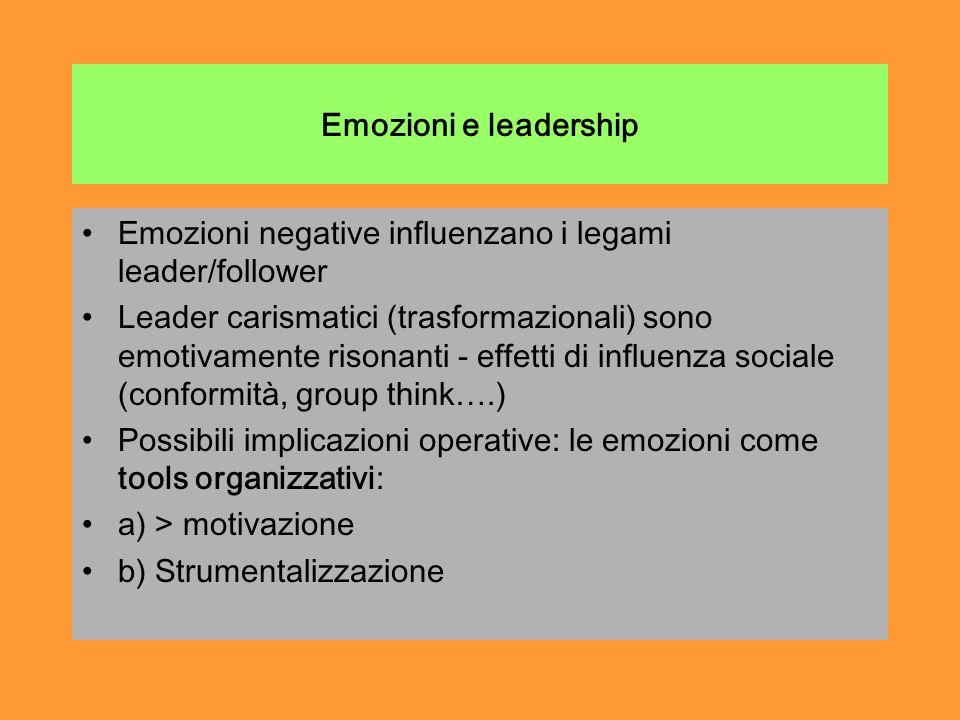 Emozioni e leadership Emozioni negative influenzano i legami leader/follower.
