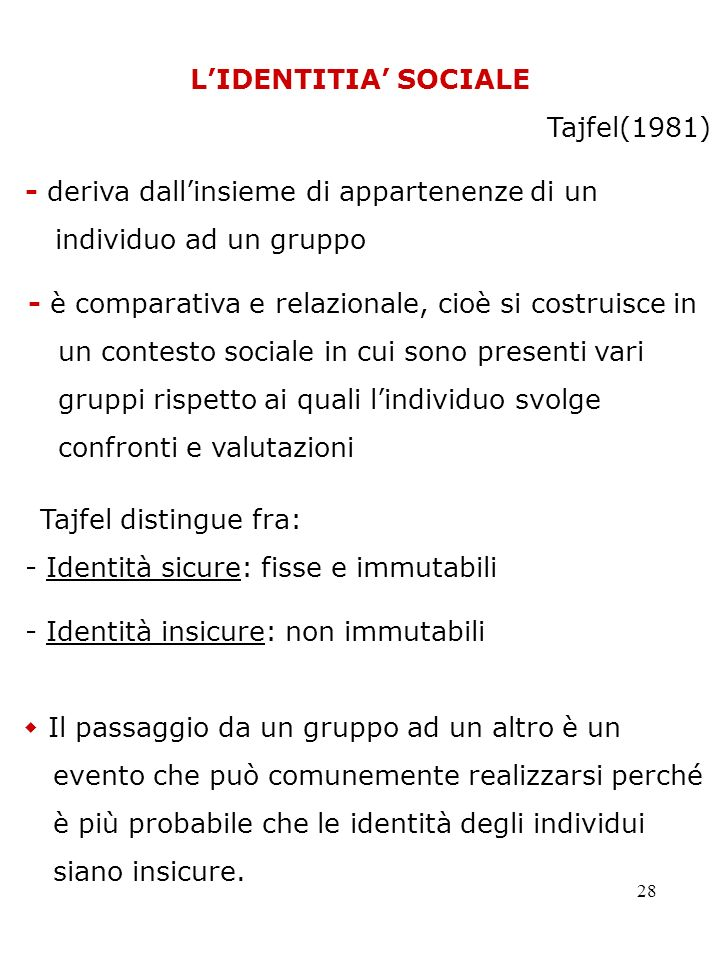 L'IDENTITIA' SOCIALE Tajfel(1981) - deriva dall'insieme di appartenenze di un individuo ad un gruppo.