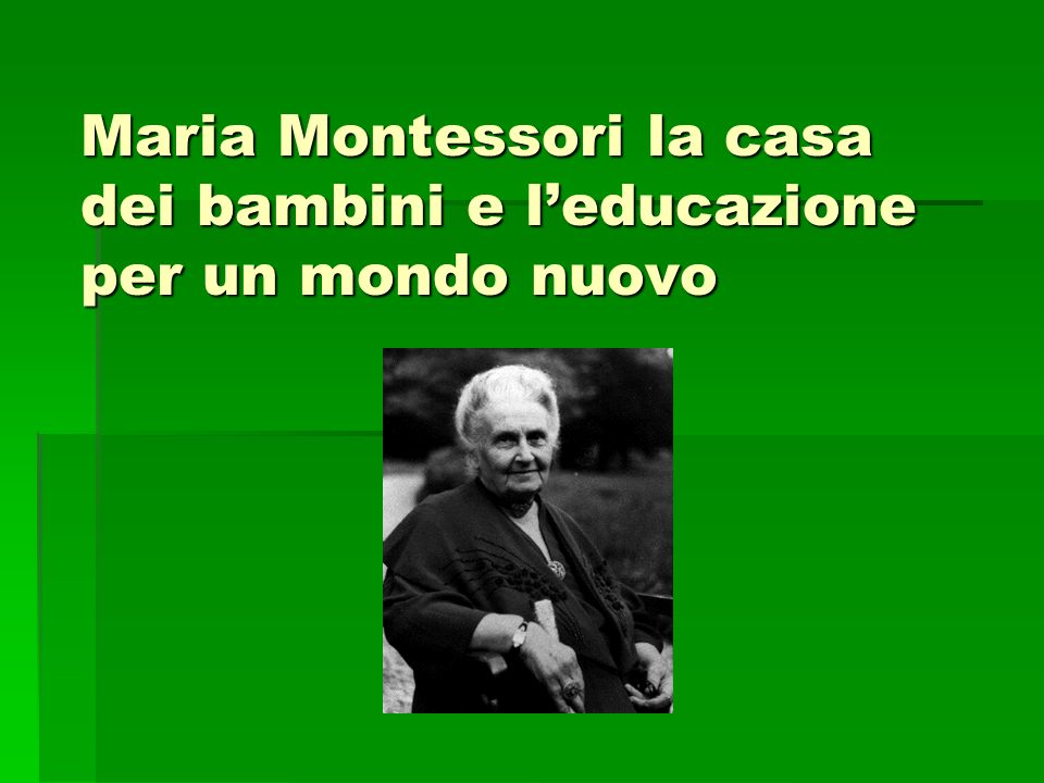 Maria Montessori la casa dei bambini e l'educazione per un mondo nuovo