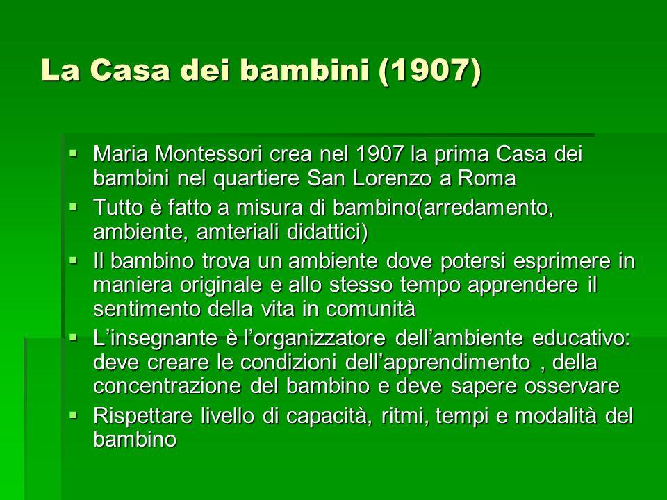 La Casa dei bambini (1907) Maria Montessori crea nel 1907 la prima Casa dei bambini nel quartiere San Lorenzo a Roma.