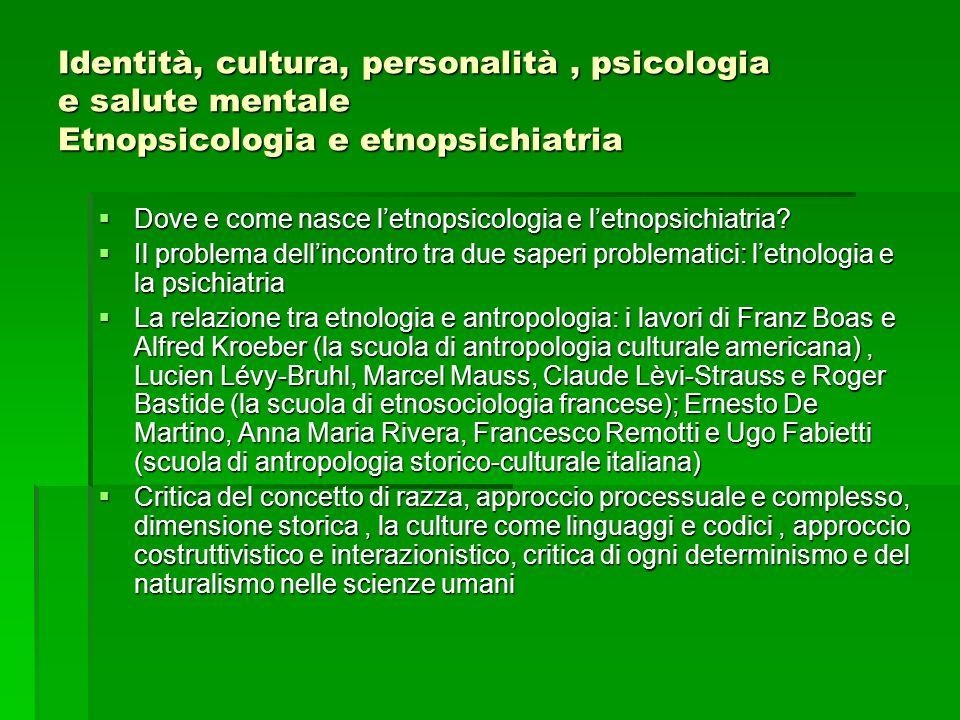 Identità, cultura, personalità , psicologia e salute mentale Etnopsicologia e etnopsichiatria
