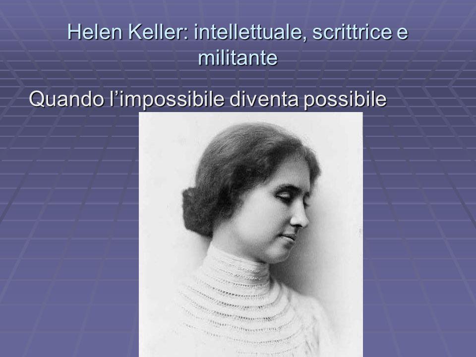 Helen Keller: intellettuale, scrittrice e militante