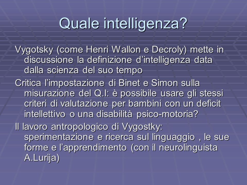 Quale intelligenza Vygotsky (come Henri Wallon e Decroly) mette in discussione la definizione d'intelligenza data dalla scienza del suo tempo.