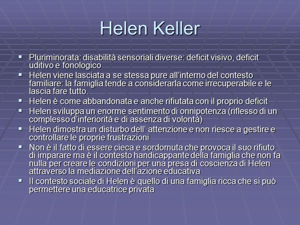 Helen Keller Pluriminorata: disabilità sensoriali diverse: deficit visivo, deficit uditivo e fonologico.