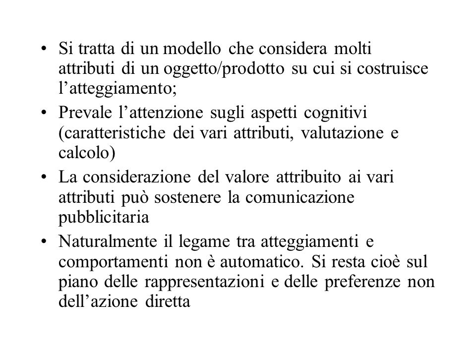 Si tratta di un modello che considera molti attributi di un oggetto/prodotto su cui si costruisce l'atteggiamento;