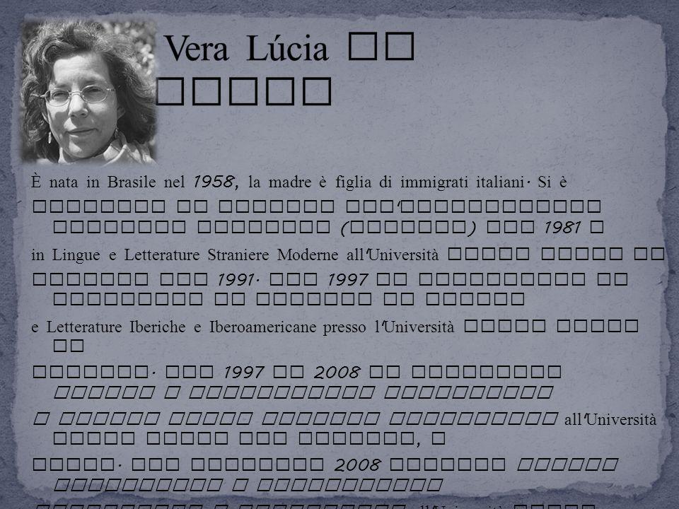 Vera Lúcia de Oliveira È nata in Brasile nel 1958, la madre è figlia di immigrati italiani. Si è.