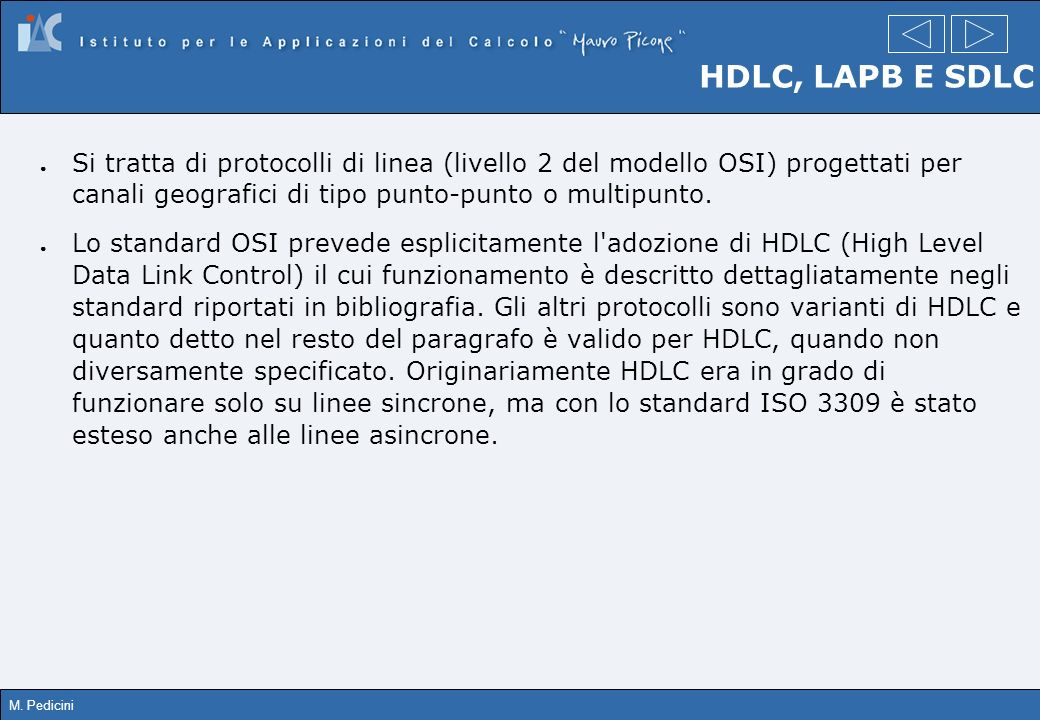 HDLC, LAPB E SDLCSi tratta di protocolli di linea (livello 2 del modello OSI) progettati per canali geografici di tipo punto-punto o multipunto.