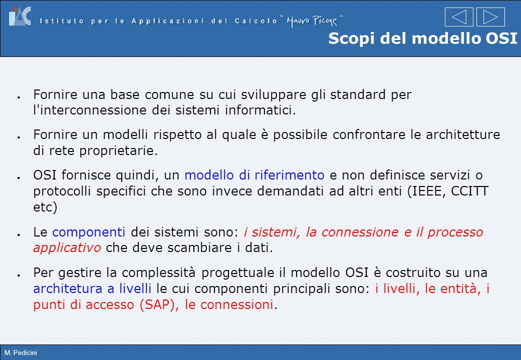 Scopi del modello OSI Fornire una base comune su cui sviluppare gli standard per l interconnessione dei sistemi informatici.
