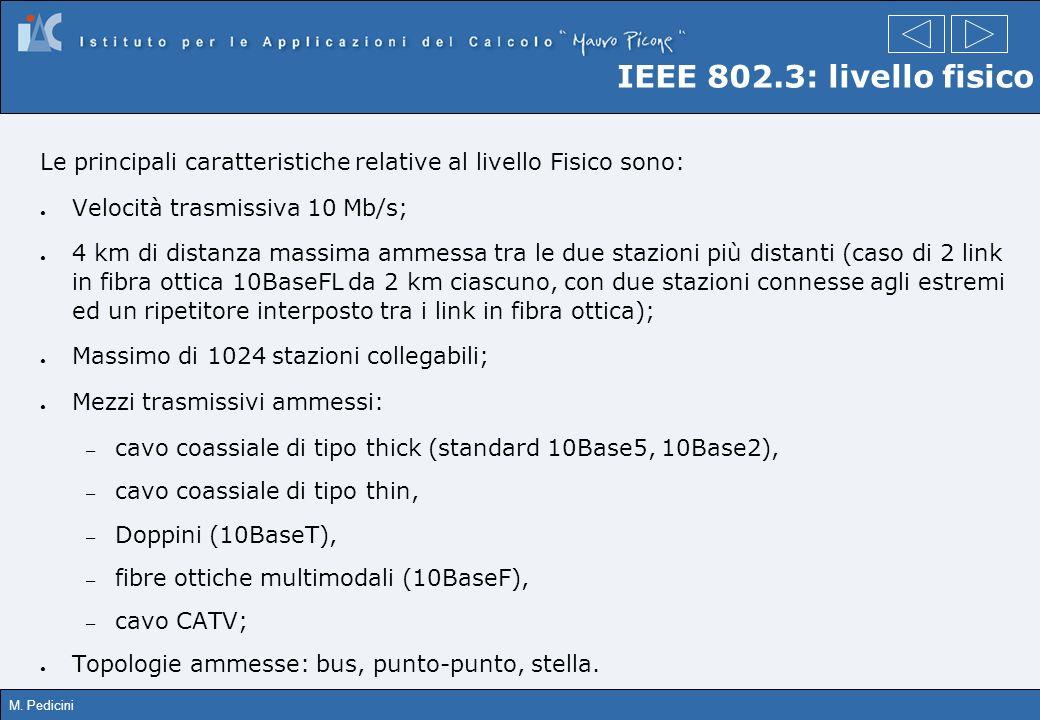 IEEE 802.3: livello fisico Le principali caratteristiche relative al livello Fisico sono: Velocità trasmissiva 10 Mb/s;