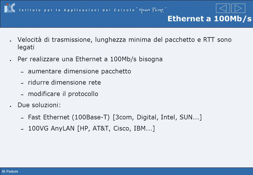 Ethernet a 100Mb/s Velocità di trasmissione, lunghezza minima del pacchetto e RTT sono legati. Per realizzare una Ethernet a 100Mb/s bisogna.