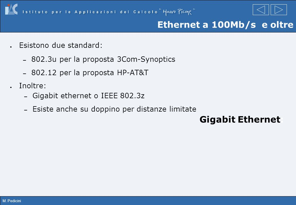 Ethernet a 100Mb/s e oltre Gigabit Ethernet: Esistono due standard: