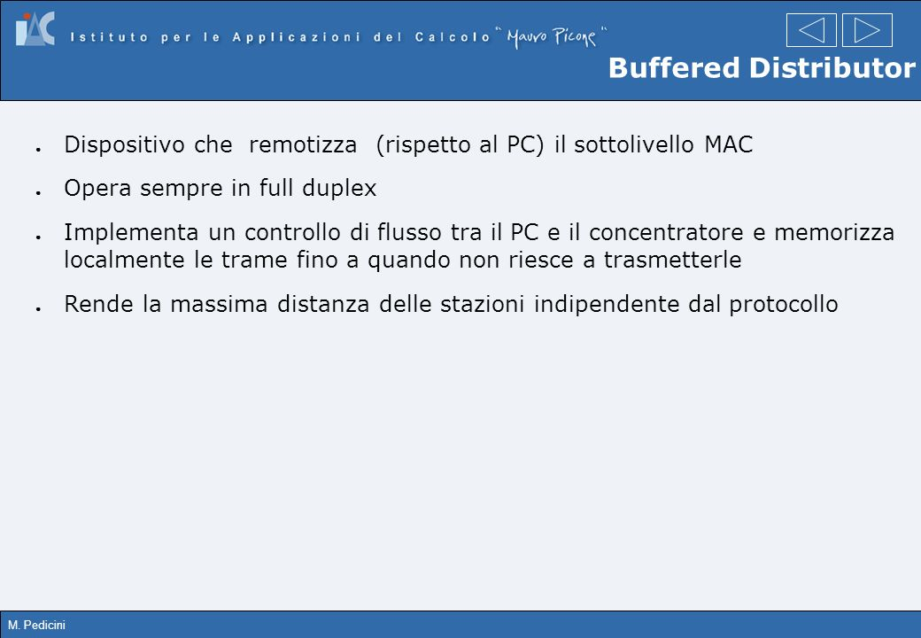 Buffered Distributor Dispositivo che remotizza (rispetto al PC) il sottolivello MAC. Opera sempre in full duplex.