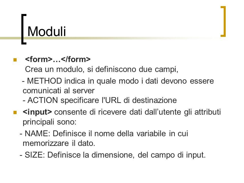 Moduli <form>…</form> Crea un modulo, si definiscono due campi,