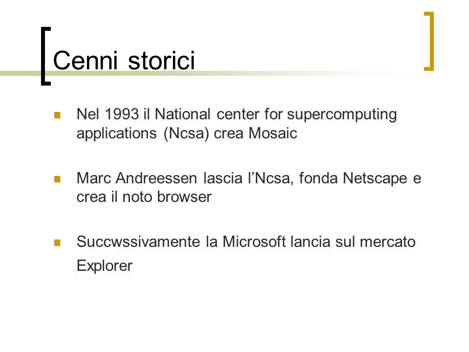 Cenni storici Nel 1993 il National center for supercomputing applications (Ncsa) crea Mosaic.