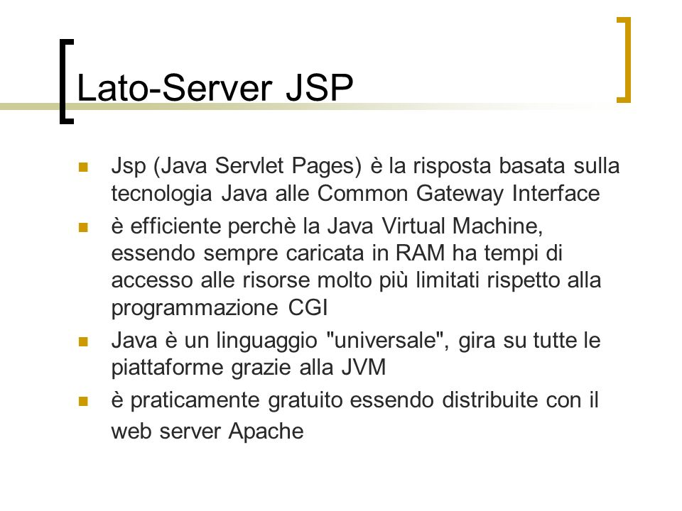 Lato-Server JSP Jsp (Java Servlet Pages) è la risposta basata sulla tecnologia Java alle Common Gateway Interface.
