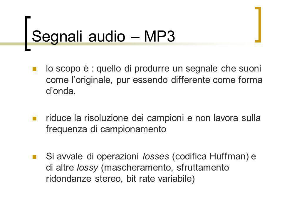 Segnali audio – MP3 lo scopo è : quello di produrre un segnale che suoni come l'originale, pur essendo differente come forma d'onda.