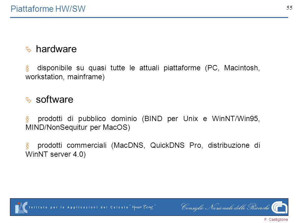Piattaforme HW/SW Ä hardware. § disponibile su quasi tutte le attuali piattaforme (PC, Macintosh, workstation, mainframe)