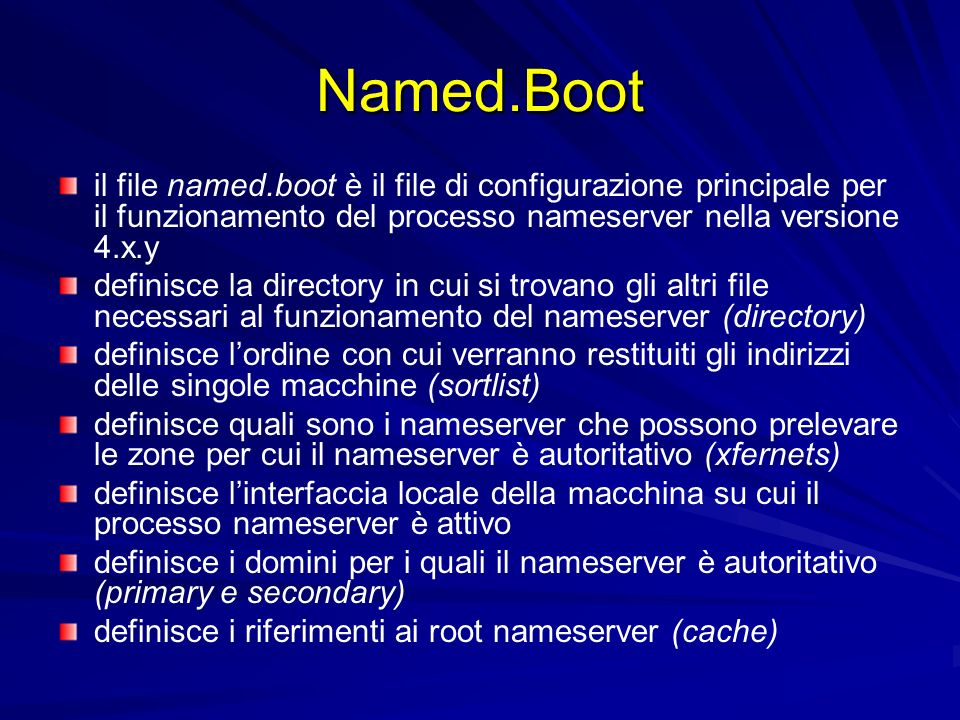 Named.Boot il file named.boot è il file di configurazione principale per il funzionamento del processo nameserver nella versione 4.x.y.