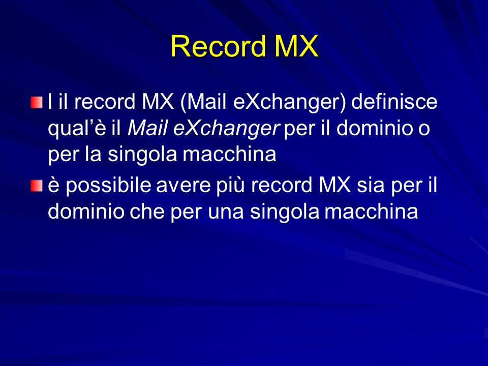 Record MX l il record MX (Mail eXchanger) definisce qual'è il Mail eXchanger per il dominio o per la singola macchina.
