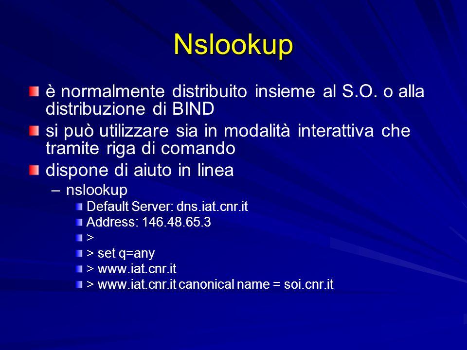 Nslookupè normalmente distribuito insieme al S.O. o alla distribuzione di BIND.