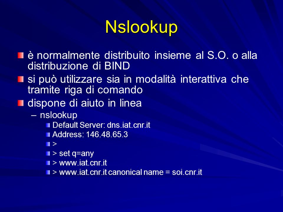 Nslookup è normalmente distribuito insieme al S.O. o alla distribuzione di BIND.