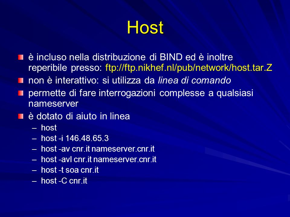 Host è incluso nella distribuzione di BIND ed è inoltre reperibile presso: ftp://ftp.nikhef.nl/pub/network/host.tar.Z.