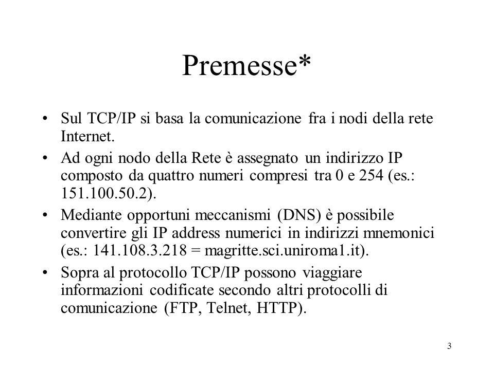 Premesse* Sul TCP/IP si basa la comunicazione fra i nodi della rete Internet.