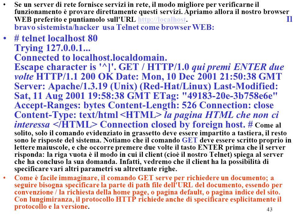 Se un server di rete fornisce servizi in rete, il modo migliore per verificarne il funzionamento è provare direttamente questi servizi. Apriamo allora il nostro browser WEB preferito e puntiamolo sull URL http://localhost. Il bravo sistemista/hacker usa Telnet come browser WEB: