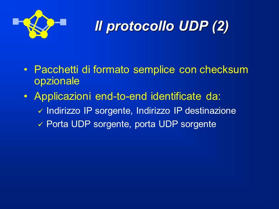 Il protocollo UDP (2) Pacchetti di formato semplice con checksum opzionale. Applicazioni end-to-end identificate da: