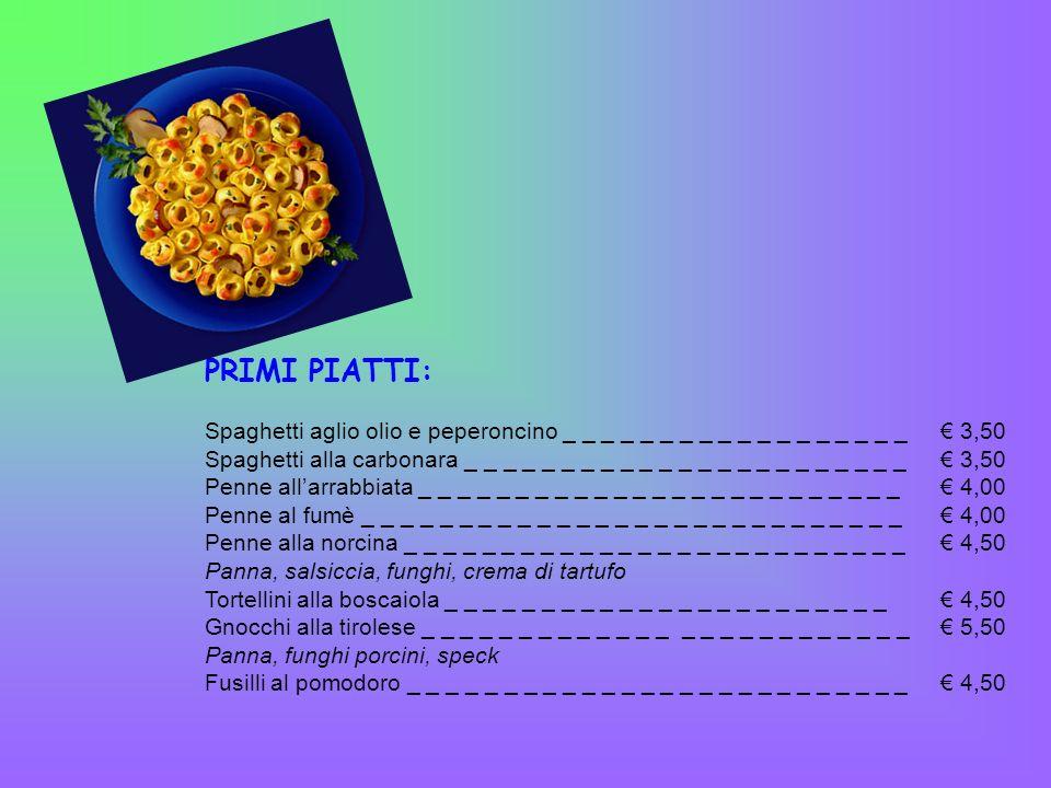 PRIMI PIATTI: Spaghetti aglio olio e peperoncino _ _ _ _ _ _ _ _ _ _ _ _ _ _ _ _ _ _ € 3,50.