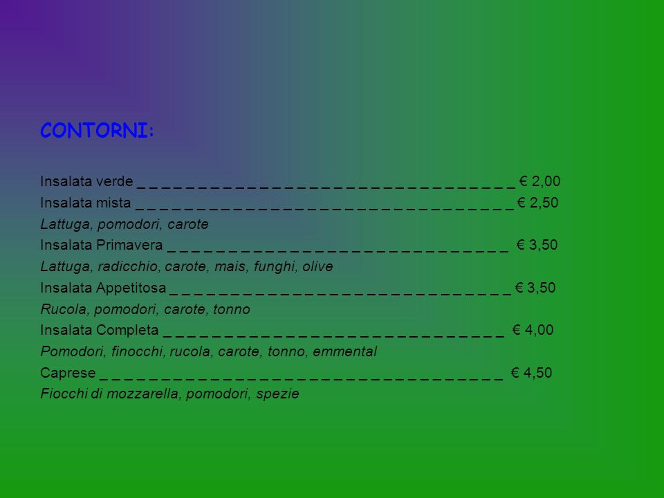CONTORNI: Insalata verde _ _ _ _ _ _ _ _ _ _ _ _ _ _ _ _ _ _ _ _ _ _ _ _ _ _ _ _ _ _ _ € 2,00.