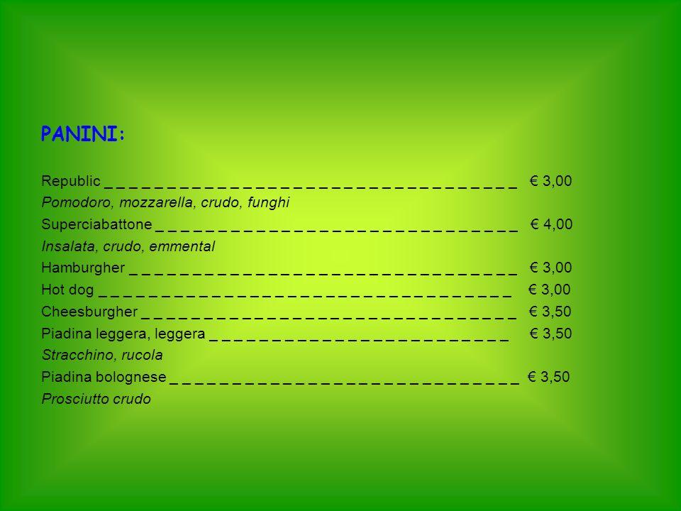 PANINI: Republic _ _ _ _ _ _ _ _ _ _ _ _ _ _ _ _ _ _ _ _ _ _ _ _ _ _ _ _ _ _ _ _ _ € 3,00. Pomodoro, mozzarella, crudo, funghi.