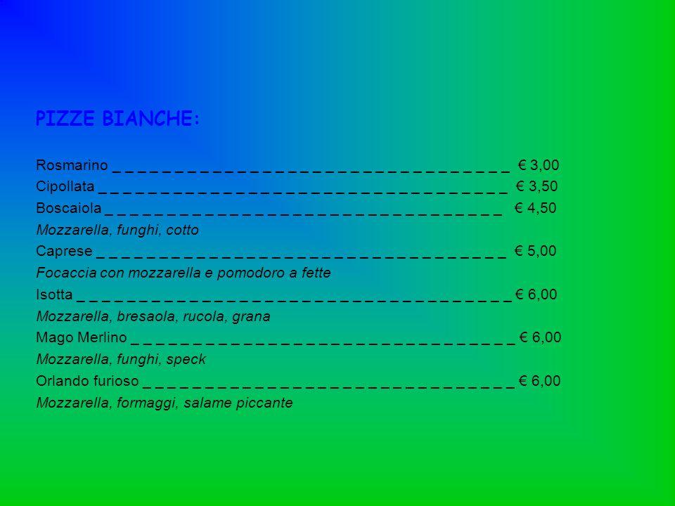 PIZZE BIANCHE: Rosmarino _ _ _ _ _ _ _ _ _ _ _ _ _ _ _ _ _ _ _ _ _ _ _ _ _ _ _ _ _ _ _ _ € 3,00.