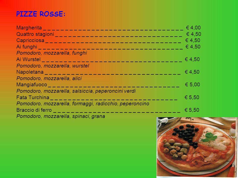 PIZZE ROSSE: Margherita _ _ _ _ _ _ _ _ _ _ _ _ _ _ _ _ _ _ _ _ _ _ _ _ _ _ _ _ _ _ _ _ € 4,00.